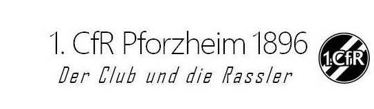 1. CfR Pforzheim 1896 - Der Club und die Rassler
